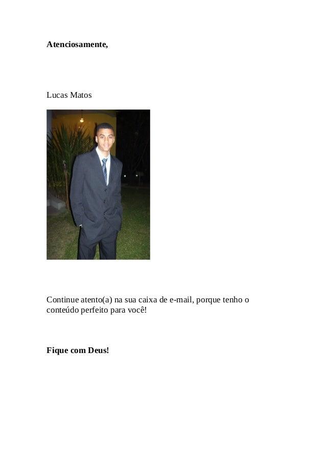 Atenciosamente,  Lucas Matos  Continue atento(a) na sua caixa de e-mail, porque tenho o  conteúdo perfeito para você!  Fiq...