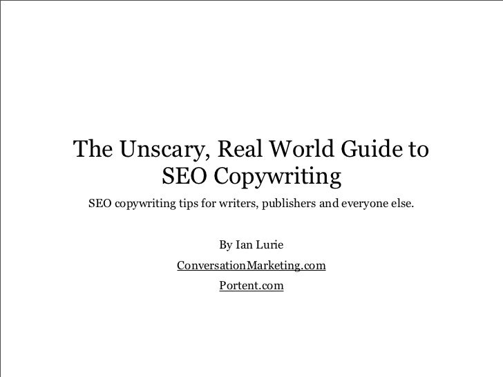 The Unscary, Real World Guide to       SEO Copywriting SEO copywriting tips for writers, publishers and everyone else.    ...