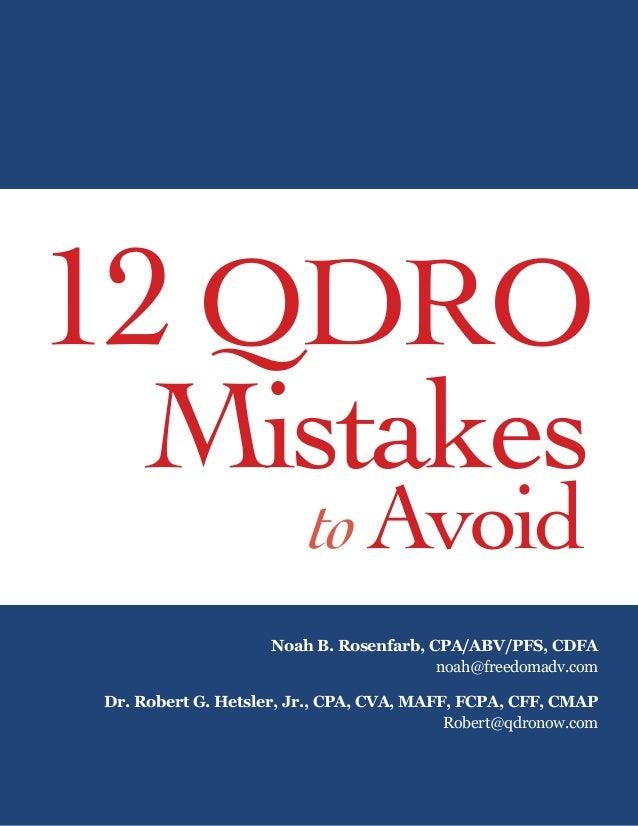 12QDRO Mistakes toAvoid Noah B. Rosenfarb, CPA/ABV/PFS, CDFA noah@freedomadv.com Dr. Robert G. Hetsler, Jr., CPA, CVA, MAF...