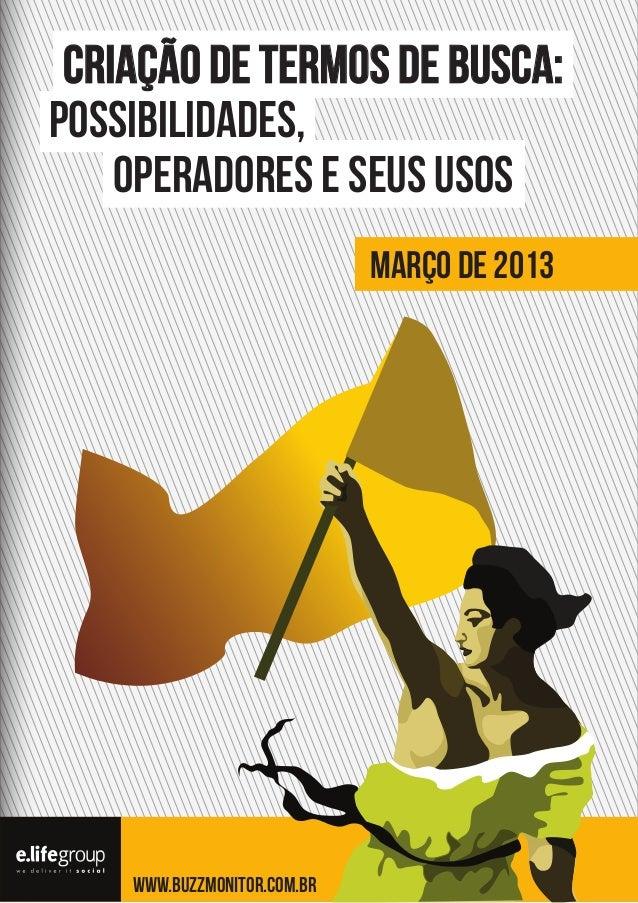Criação de termos de busca: possibilidades, operadores e seus usos Março de 2013  www.buzzmonitor.com.br