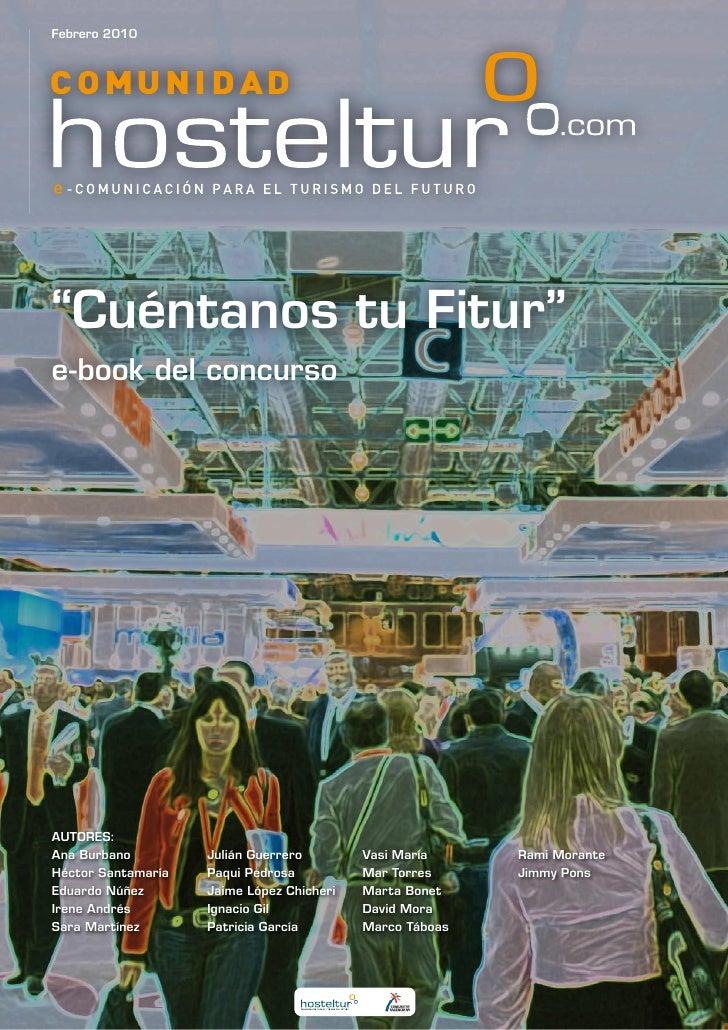 """Febrero 2010     """"Cuéntanos tu Fitur"""" e-book del concurso     AUTORES: Ana Burbano         Julián Guerrero        Vasi Mar..."""