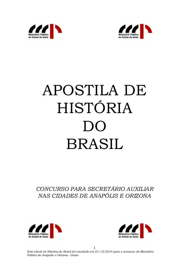 Este ebook de História do Brasil foi concluído em 01/12/2014 para o concurso do Ministério Público de Anápolis e Orizona -...