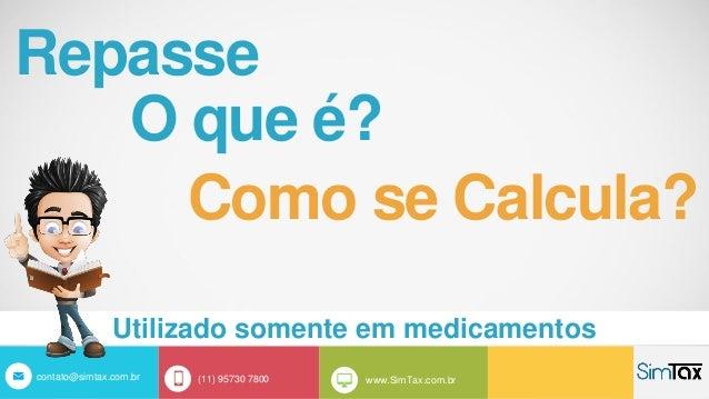 Utilizado somente em medicamentos O que é? Como se Calcula? Repasse contato@simtax.com.br (11) 95730 7800 www.SimTax.com.br