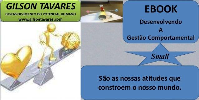 GILSON TAVARES DESENVOLVIMENTO DO POTENCIAL HUMANO www.gilsontavares.com EBOOK Desenvolvendo A Gestão Comportamental São a...