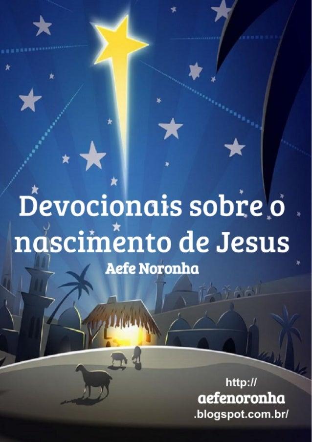 Devocionais sobre o nascimento de Jesus Aefe Noronha http:// aefenoronha .blogspot.com.br/