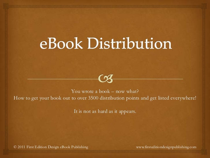 eBook Distribution<br />You wrote a book – now what?<br />How to get your book out to over 3500 distribution points and ge...