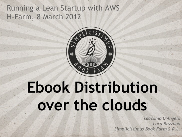 Running a Lean Startup with AWSH-Farm, 8 March 2012     Ebook Distribution      over the clouds                           ...