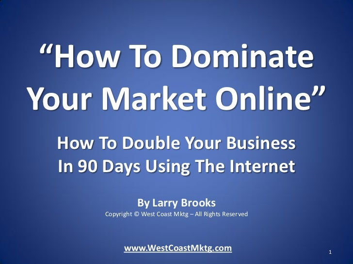 """""""How To DominateYour Market Online"""" How To Double Your Business In 90 Days Using The Internet                 By Larry Bro..."""