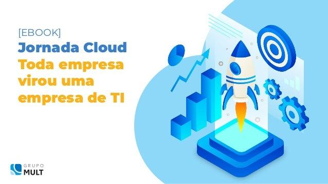 [EBOOK] Jornada Cloud Toda empresa virou uma empresa de TI