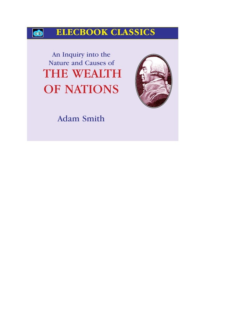 ELECBOOK CLASSICS An Inquiry into theNature and Causes ofTHE WEALTHOF NATIONS  Adam Smith