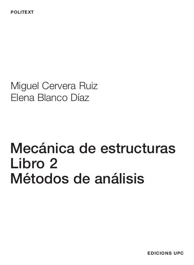 POLITEXT EDICIONS UPC Miguel Cervera Ruiz Elena Blanco Díaz Mecánica de estructuras Libro 2 Métodos de análisis