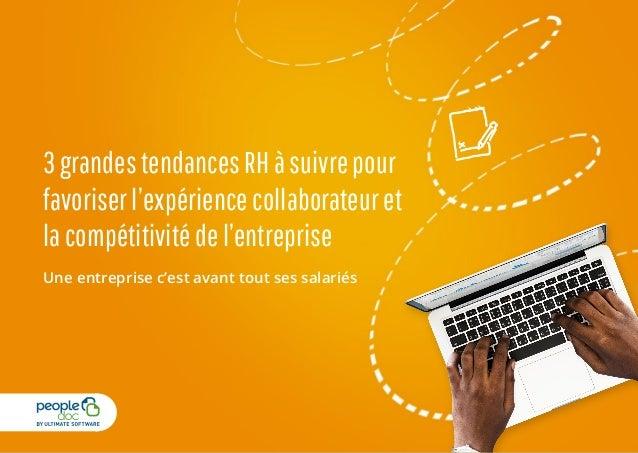 3grandestendancesRHàsuivrepour favoriserl'expériencecollaborateuret lacompétitivitédel'entreprise Une entreprise c'est ava...
