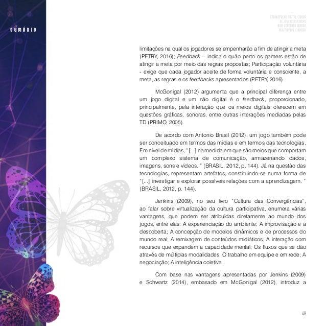 51 s u m á r i o Alves e Carvalho (2011) argumentam que a dependência ou vício de jogos é algo que motiva invetigações, po...