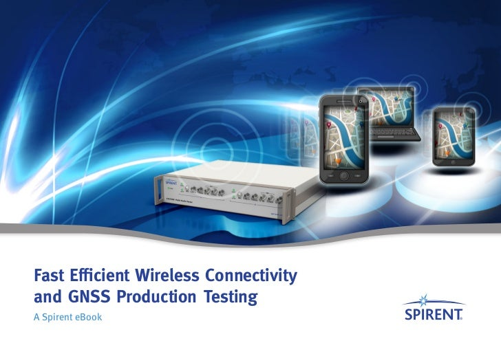 Fast Efficient Wireless Connectivityand GNSS Production TestingA Spirent eBook
