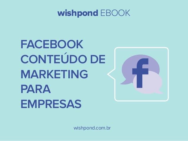 wishpond EBOOK wishpond.com.br FACEBOOK CONTEÚDO DE MARKETING PARA EMPRESAS