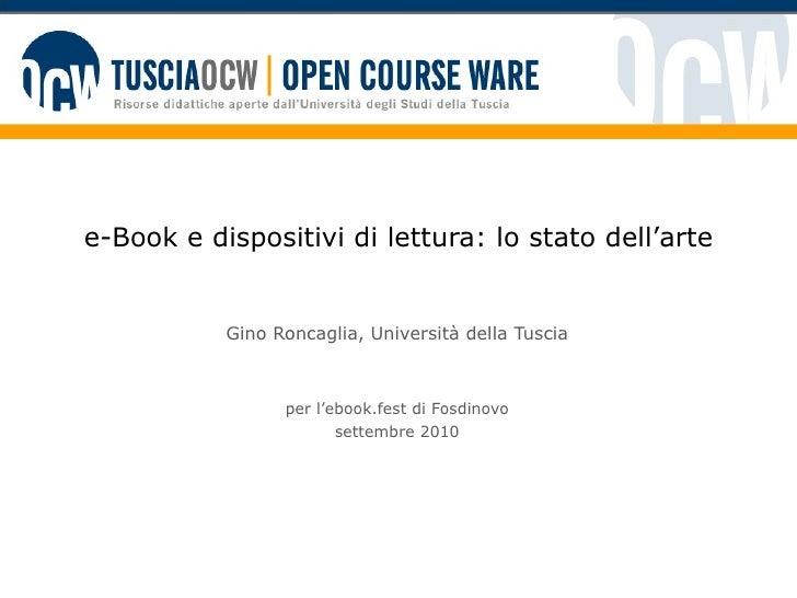 e-Book e dispositivi di lettura: lo stato dell'arte Gino Roncaglia, Università della Tuscia per l'ebook.fest di Fosdinovo ...