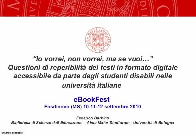 """Università di Bologna """"Io vorrei, non vorrei, ma se vuoi…"""" Questioni di reperibilità dei testi in formato digitale accessi..."""