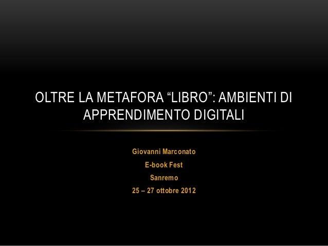 """OLTRE LA METAFORA """"LIBRO"""": AMBIENTI DI       APPRENDIMENTO DIGITALI              Giovanni Marconato                  E-boo..."""
