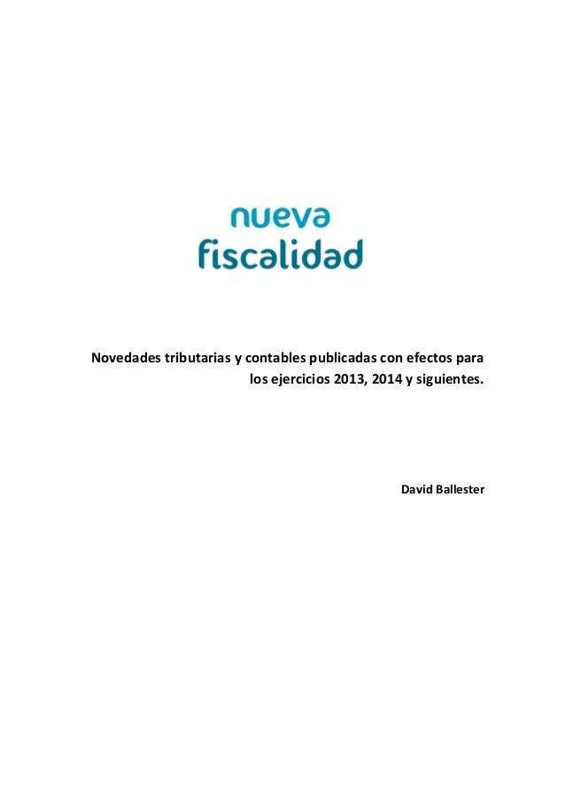 Novedades tributarias y contables publicadas con efectos para los ejercicios 2013, 2014 y siguientes. David Ballester