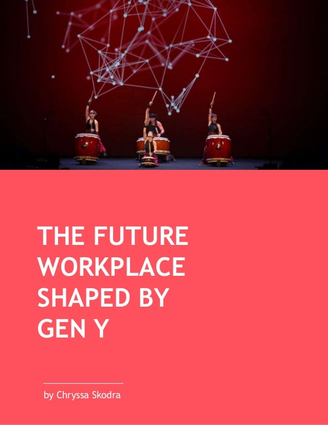THE FUTURE WORKPLACE SHAPED BY GEN Y by Chryssa Skodra