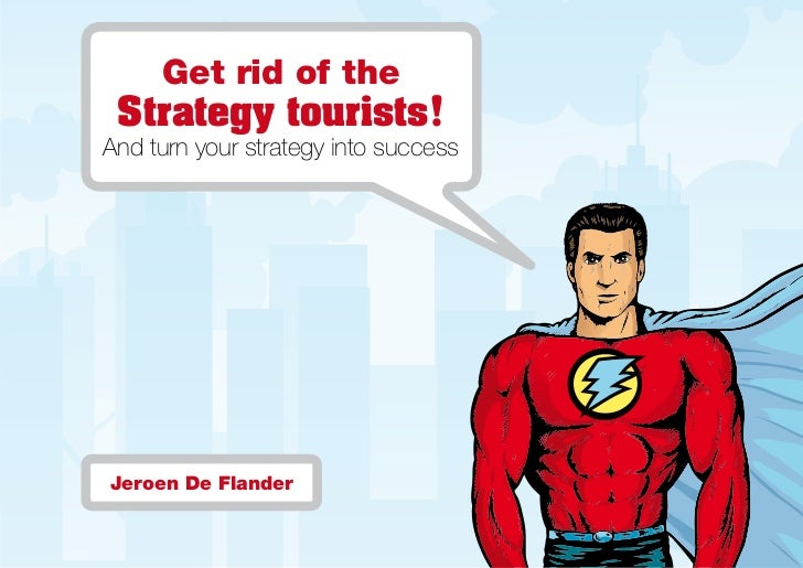 Get rid of the Strategy tourists!And turn your strategy into successJeroen De Flander