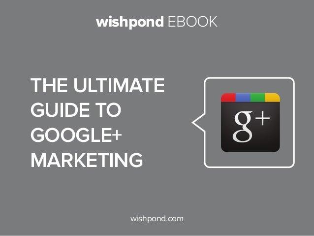 wishpond EBOOK wishpond.com The Ultimate Guide to Google+ Marketing