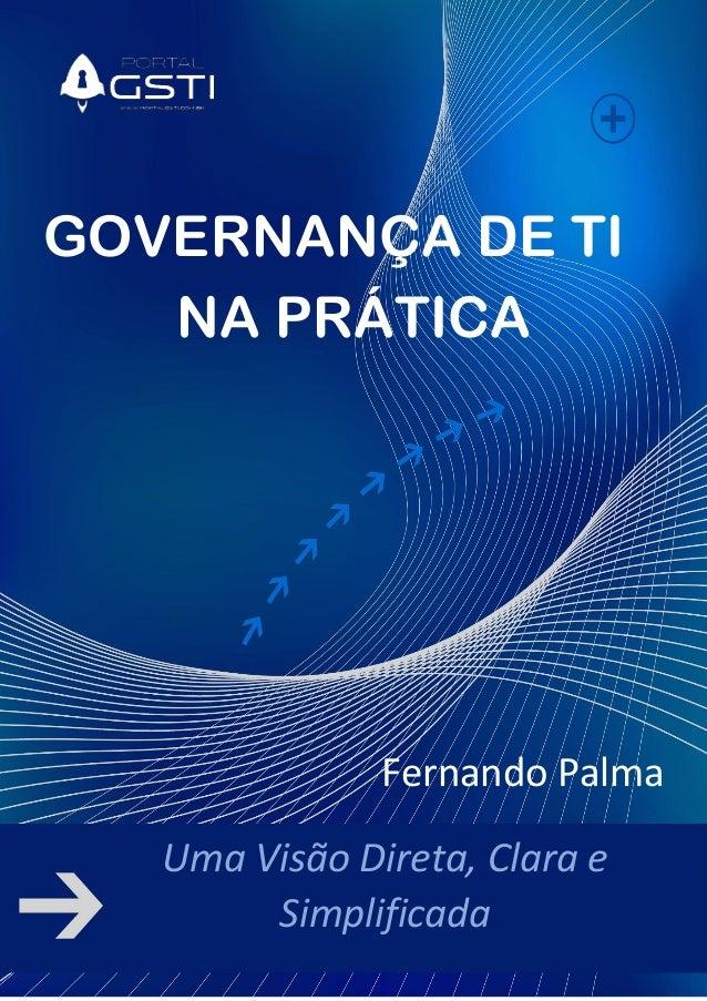 GOVERNANÇA DE TI NA PRÁTICA Fernando Palma Uma Visão Direta, Clara e  Simplificada ... a2e1131f7b