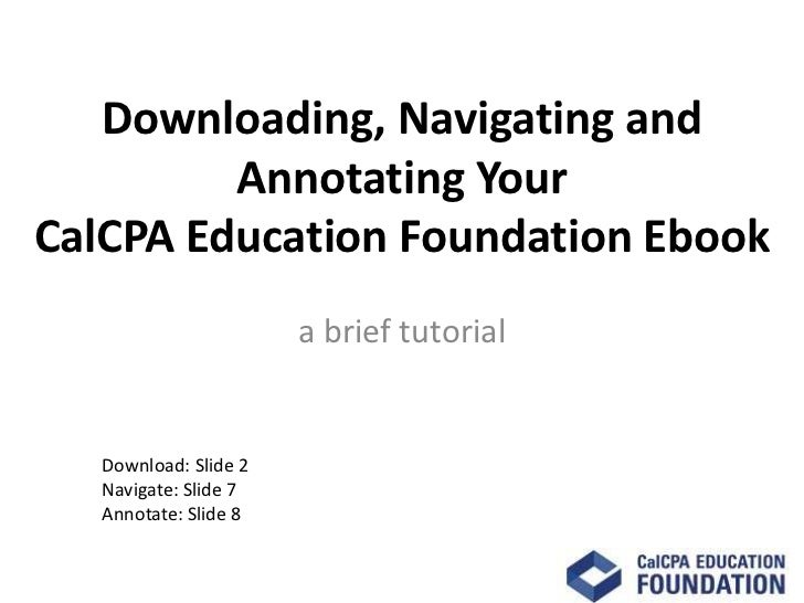 Downloading, Navigating and         Annotating YourCalCPA Education Foundation Ebook                       a brief tutoria...