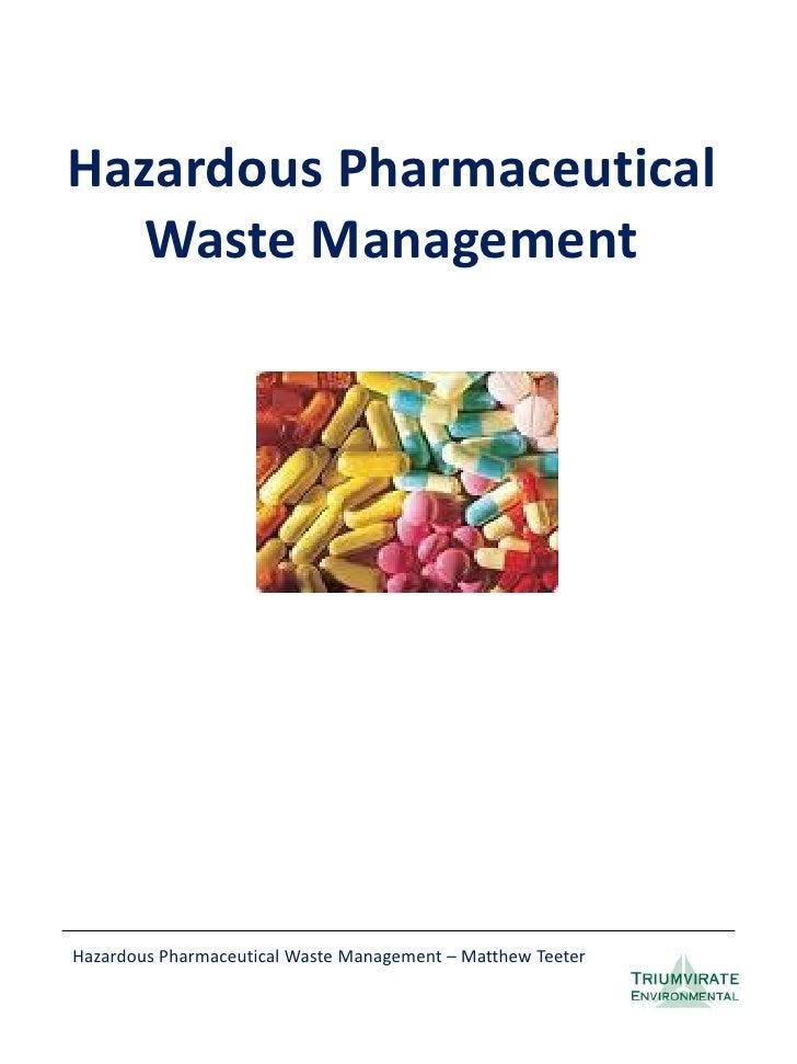 Hazardous Pharmaceutical    Waste Management     Hazardous Pharmaceutical Waste Management – Matthew Teeter