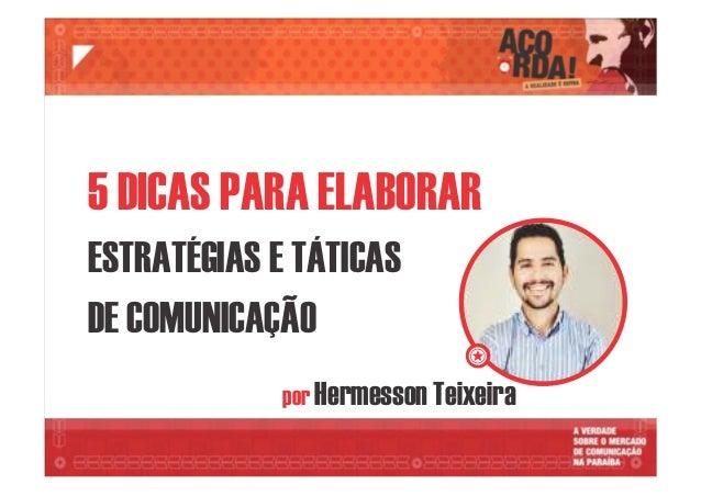 por Hermesson Teixeira 5 DICAS PARA ELABORAR ESTRATÉGIAS E TÁTICAS DE COMUNICAÇÃO