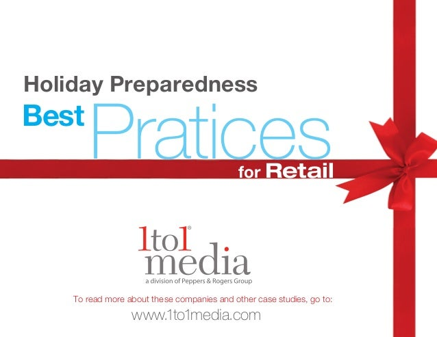 Holiday Preparedness for Retail Best Pratices ead more about these companies and other case studies, go to: www.1to1media....