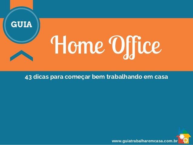 Home Office  GUIA  43 dicas para começar bem trabalhando em casa  www.guiatrabalharemcasa.com.br
