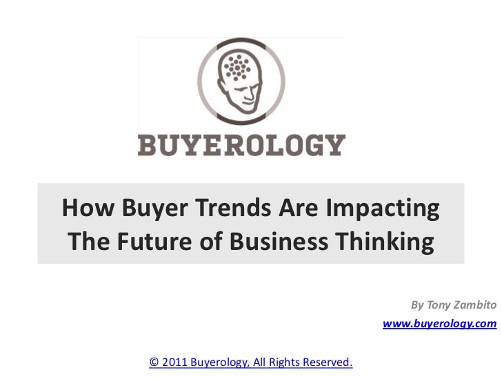 How Buyer Trends Are ImpactingThe Future of Business Thinking                                                    By Tony Z...