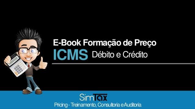 ICMS Débito e Crédito Pricing-Treinamento,ConsultoriaeAuditoria E-Book Formação de Preço