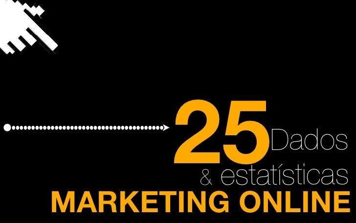 25    Dados        & estatísticasMARKETING ONLINE