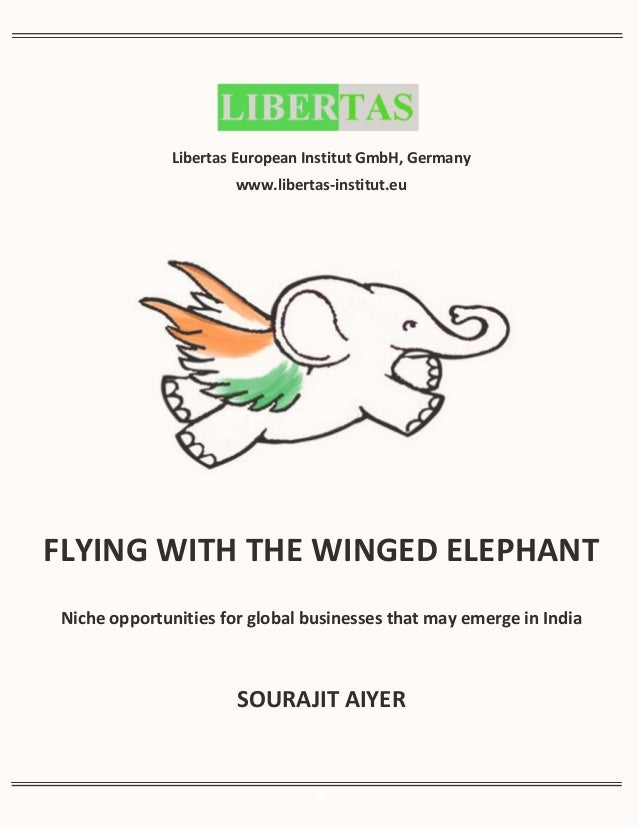 Libertas European Institut GmbH, Germany  www.libertas-institut.eu  FLYING WITH THE WINGED ELEPHANT  Niche opportunities f...