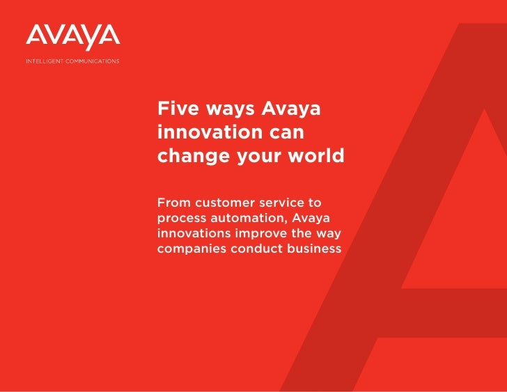 Five ways Avaya            innovation can            change your world            From customer service to            proc...