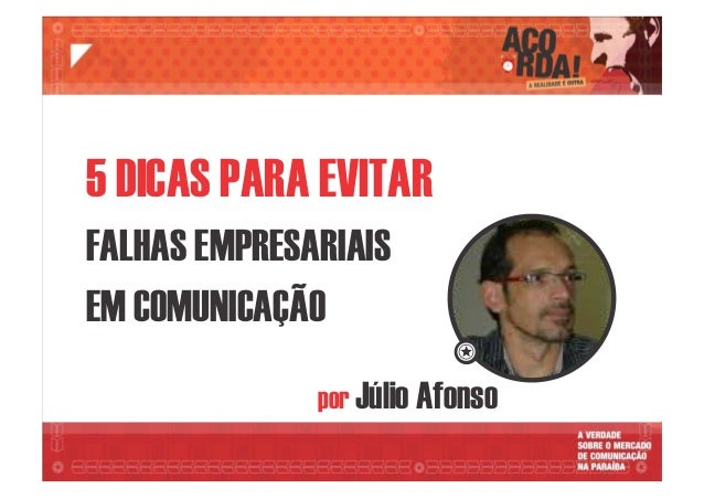 por Júlio Afonso 5 DICAS PARA EVITAR FALHAS EMPRESARIAIS EM COMUNICAÇÃO