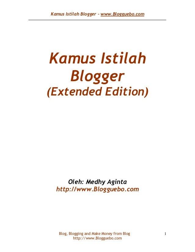 Kamus Istilah Blogger – www.Blogguebo.comKamus Istilah  Blogger(Extended Edition)      Oleh: Medhy Aginta  http://www.Blog...