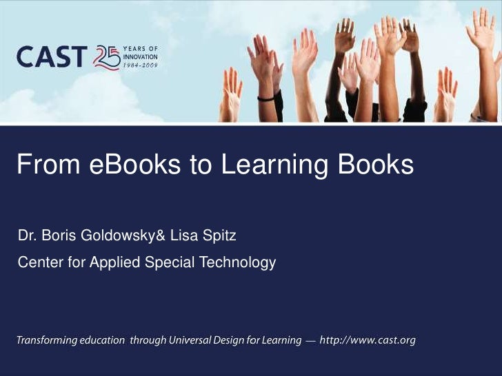 From eBooks to Learning Books<br />Dr. Boris Goldowsky & Lisa Spitz<br />Center for Applied Special Technology <br />