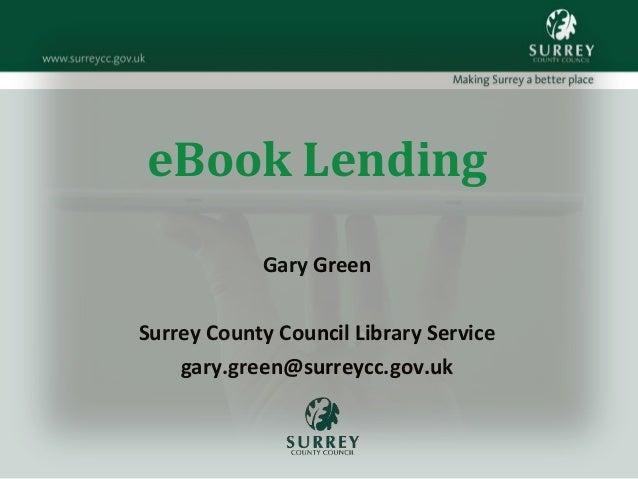 eBook Lending Gary Green Surrey County Council Library Service gary.green@surreycc.gov.uk