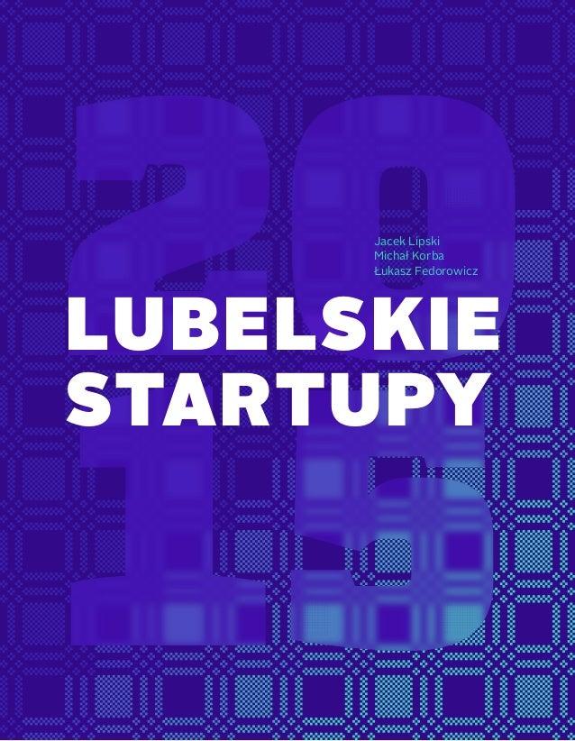 LUBELSKIE STARTUPY Jacek Lipski Michał Korba Łukasz Fedorowicz
