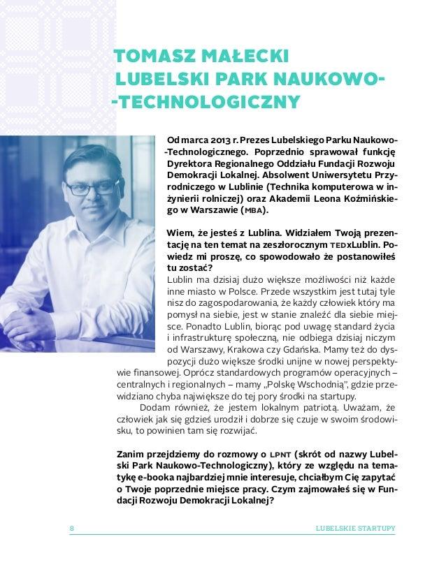 8 LUBELSKIE STARTUPY Od marca 2013 r. Prezes Lubelskiego Parku Naukowo- -Technologicznego. Poprzednio sprawował funkcję Dy...