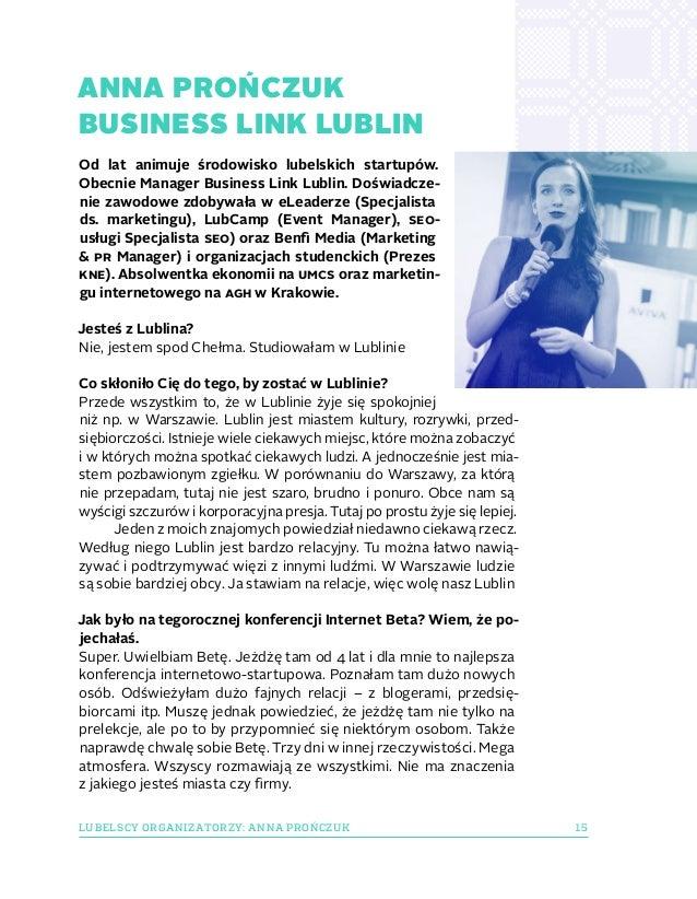 15LUBELSCY ORGANIZATORZY: ANNA PROŃCZUK ANNA PROŃCZUK BUSINESS LINK LUBLIN Od lat animuje środowisko lubelskich startupów....