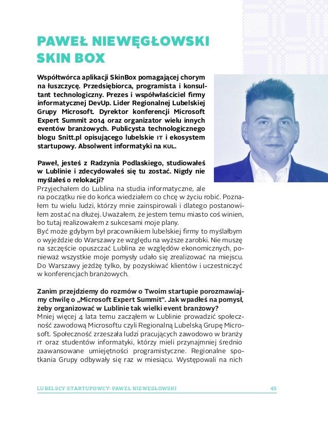 45LUBELSCY STARTUPOWCY: PAWEŁ NIEWĘGŁOWSKI Współtwórca aplikacji SkinBox pomagającej chorym na łuszczycę. Przedsiębiorca, ...
