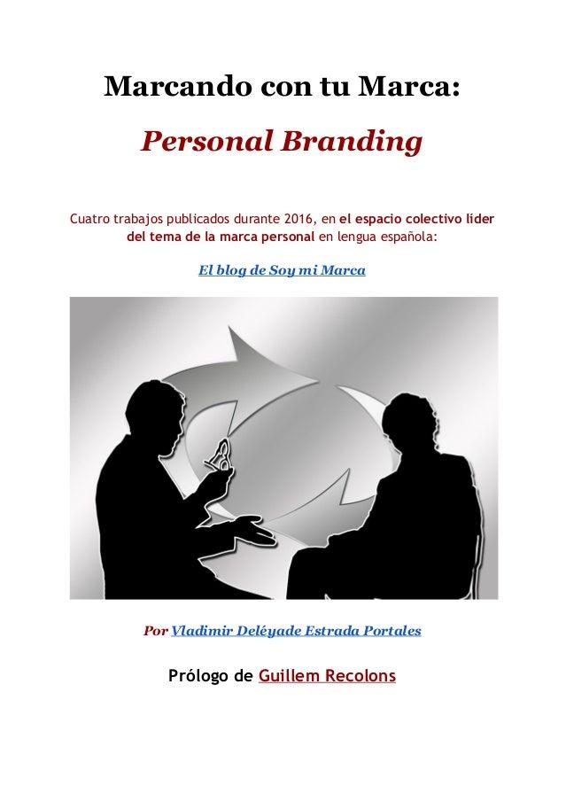 Marcando con tu Marca: Personal Branding Cuatro trabajos publicados durante 2016, en el espacio colectivo líder del tem...
