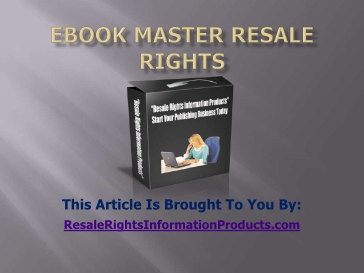 ebook master resale rights<br />This Article Is Brought To You By:<br />ResaleRightsInformationProducts.com<br />