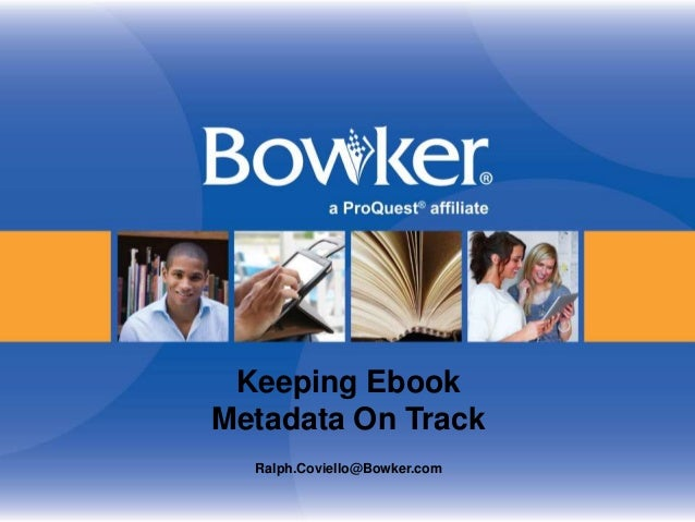 Keeping Ebook  Metadata On Track  Ralph.Coviello@Bowker.com