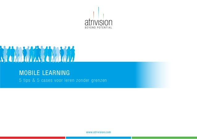 MOBILE LEARNING5 tips & 5 cases voor leren zonder grenzenwww.atrivision.com