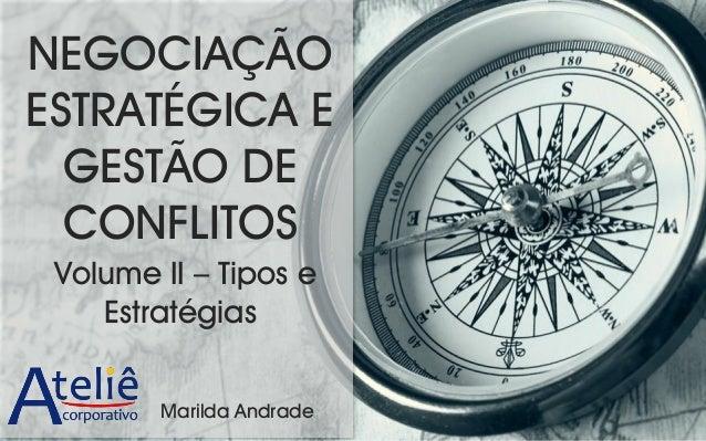 NEGOCIAÇÃO ESTRATÉGICA E GESTÃO DE CONFLITOS Volume II – Tipos e Estratégias Marilda Andrade